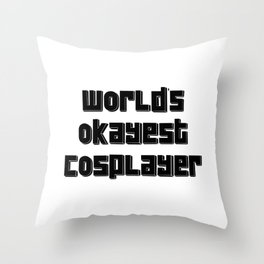 World's Okayest Cosplayer. Comic con. Cosplay Throw Pillow