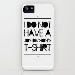"""""""I do not have a Joy Division's t-shirt"""" iPhone Case"""