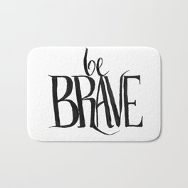 be brave Bath Mat