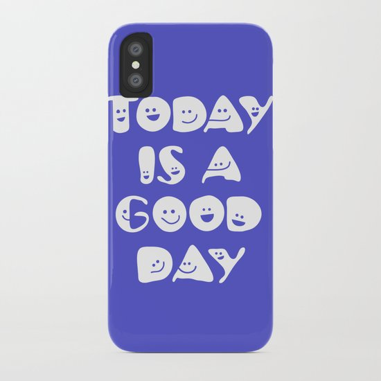 Today Is A Good Day! iPhone Case