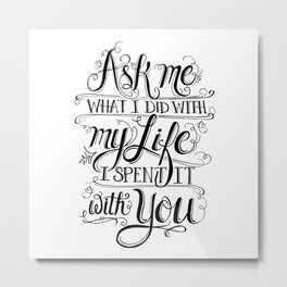 Ask Me What I Did With My Life Metal Print