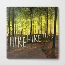 Hike Hike Hike Metal Print