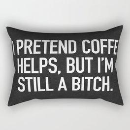 I pretend coffe helps, but I'm still a bitch Rectangular Pillow