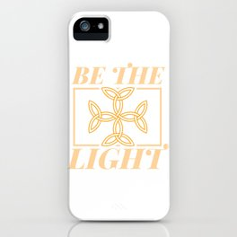 Be The Light - Holy God And Jesus Christ T-Shirt iPhone Case