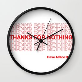 THANKS FOR NOTHING. Wall Clock