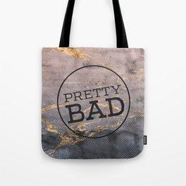 Pretty Bad - Typographic artwork Tote Bag
