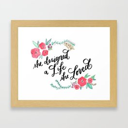 She Designed a Life She Loved - Calligraphy and Watercolor Floral  Framed Art Print