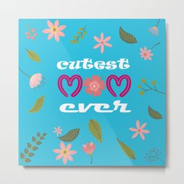 CUTEST MOM EVER Lovely mother's day gift Metal Print