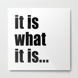 it is what it is (on white) Metal Print