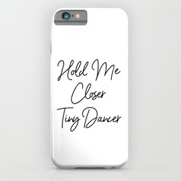 Hold Me Closer Tiny Dancer iPhone Case
