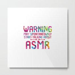 Warning May Spontaneously Start Talking About ASMR Whisper Metal Print