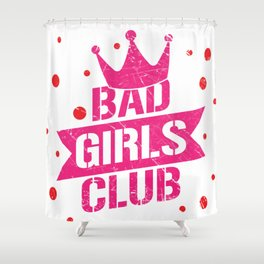 Bad girls club Shower Curtain