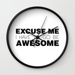 Excuse Me, I Have To Go Be Awesome. Wall Clock