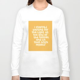 I Stopped Waiting for the Light at the End of the Tunnel and Lit that Bitch Myself Long Sleeve T-shirt