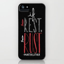 """""""If I Rest, I Rust"""" - Martin Luther iPhone Case"""