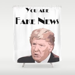 You Are Fake News Shower Curtain