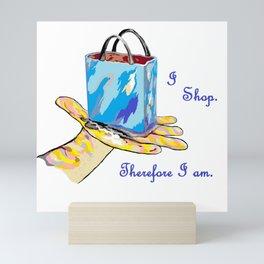 I Shop. Therefore I am. Mini Art Print