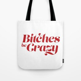 Bitches be Crazy Tote Bag