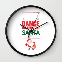 Be Nice to the Dance Instructor Santa is Watching T-shirt Wall Clock