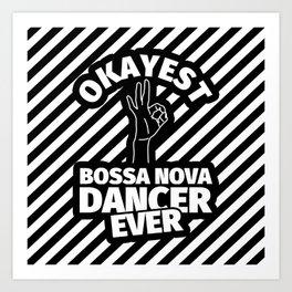 bossa nova dance gifts - funny okayest bossa nova dancer ever Art Print
