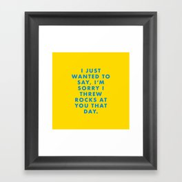 Rushmore - I just wanted to say, I'm sorry I threw rocks at you that day. Framed Art Print