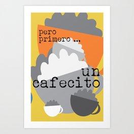 Pero Primero ... un Cafecito 9 Art Print