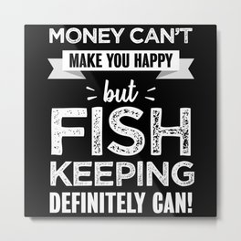 Fishkeeping makes you happy Funny Gift Metal Print