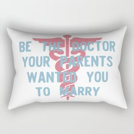 Be the Doctor your parents wanted you to marry Rectangular Pillow