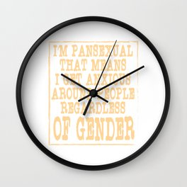 """""""I'm Pansexual That Means I Get Anxious Around Other People Regardless Of Gender"""" tee design Wall Clock"""