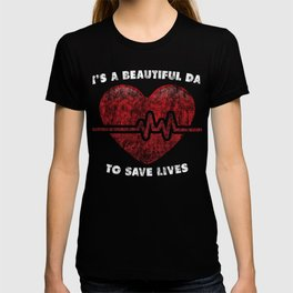 It's a Beautiful Day to Save Lives EKG heart T-shirt