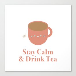 Stay Calm and Drink Tea Canvas Print