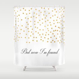 But Now Im Found - Amazing Grace Shower Curtain