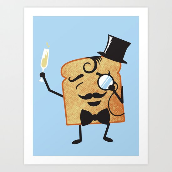 Sir Toast Makes a Toast Art Print