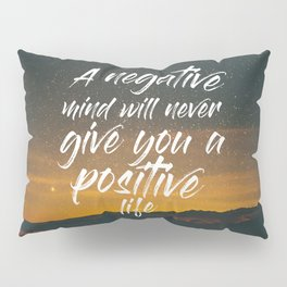 A negative mind will never give you a positive life Pillow Sham