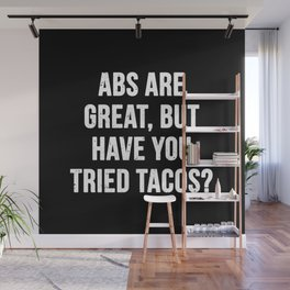 Abs are great, but have you tried tacos? (White Text) Wall Mural