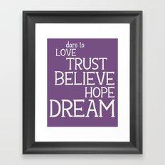 Dare to Love Trust Believe Hope Dream Framed Art Print