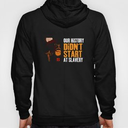 Black History Didn't Start with Slavery - Slavery Juneteenth Hoody