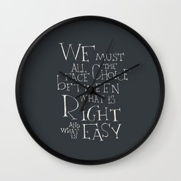 We must all face the choice Wall Clock