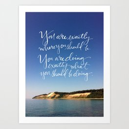 You Are Exactly Where You Should Be: Sand Dunes Art Print