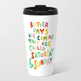 Better Days Are Coming Travel Mug