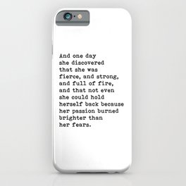 And one day she discovered that she was fierce and strong quote iPhone Case