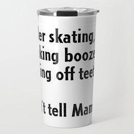 Roller Skating, Drinking Booze, Pulling off Teeth... Don't Tell Mama! Travel Mug