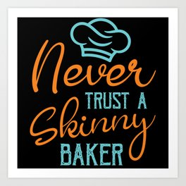Never Trust A Skinny Baker Chef Hat Art Print