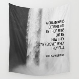 Serena Williams: A champion is defined not by their wins but by how they can recover when they fall. Wall Tapestry