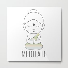 Gautama buddha sitting in lotus position with a message to Meditate Metal Print