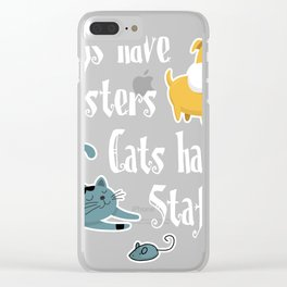 Dogs Have Masters Cats Have Staff Clear iPhone Case