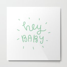 Hey Baby Sign Metal Print