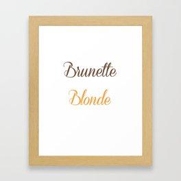 Brunettes Need a Blonde Friend Funny T-shirt Framed Art Print