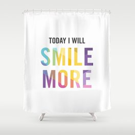 New Year's Resolution - TODAY I WILL SMILE MORE Shower Curtain