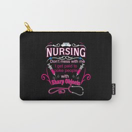 Nurse Don't mess with me I get paid to poke people Carry-All Pouch